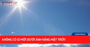 Không Có Gì Mới Dưới Ánh Nắng Mặt Trời! 20