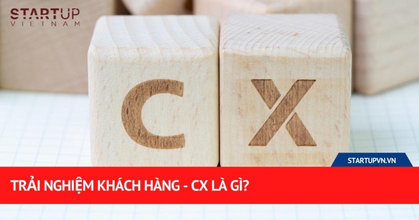 Trải Nghiệm Khách Hàng - CX Là Gì? 1