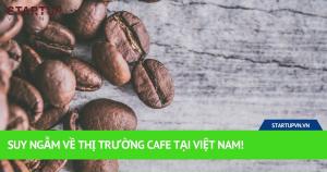 Suy Ngẫm Về Thị Trường Cafe Tại Việt Nam! 17