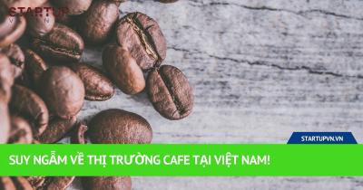 Suy Ngẫm Về Thị Trường Cafe Tại Việt Nam! 37