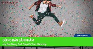 Đừng Bán Sản Phẩm, Hãy Bán Phong Cách Sống Khi Làm Marketing 19