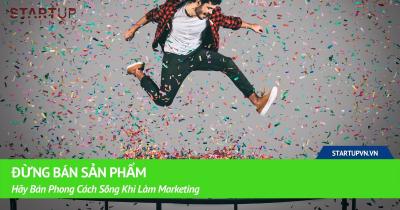 Đừng Bán Sản Phẩm, Hãy Bán Phong Cách Sống Khi Làm Marketing 39