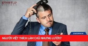 Người Việt Thích Làm Chủ Nhưng Lười!? 19