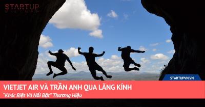 """Vietjet Air Và Trần Anh Qua Lăng Kính """"Khác Biệt Và Nổi Bật"""" Thương Hiệu 33"""