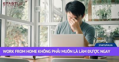 Work From Home Không Phải Muốn Là Làm Được Ngay 38