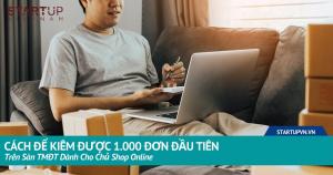 Cách Để Kiếm Được 1.000 Đơn Đầu Tiên Trên Sàn TMĐT Dành Cho Chủ Shop Online 7