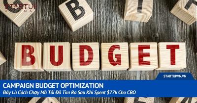 Campaign Budget Optimization: Đây Là Cách Chạy Mà Tôi Đã Tìm Ra Sau Khi Spent $77k Cho CBO 26