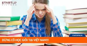 Đừng Cố Học Giỏi Tại Việt Nam!!! 6