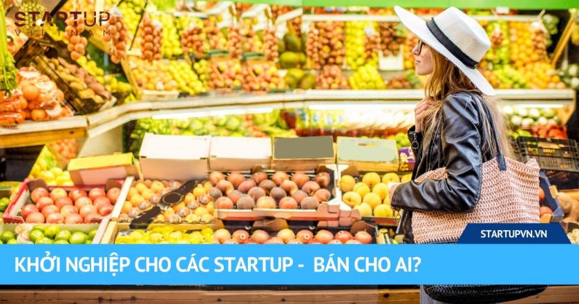 Khởi Nghiệp Cho Các Startup - Bán Cho Ai? 1