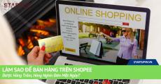 Làm Sao Để Bán Hàng Trên Shopee Được Hàng Trăm, Hàng Nghìn Đơn Một Ngày? 18