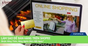 Làm Sao Để Bán Hàng Trên Shopee Được Hàng Trăm, Hàng Nghìn Đơn Một Ngày? 6